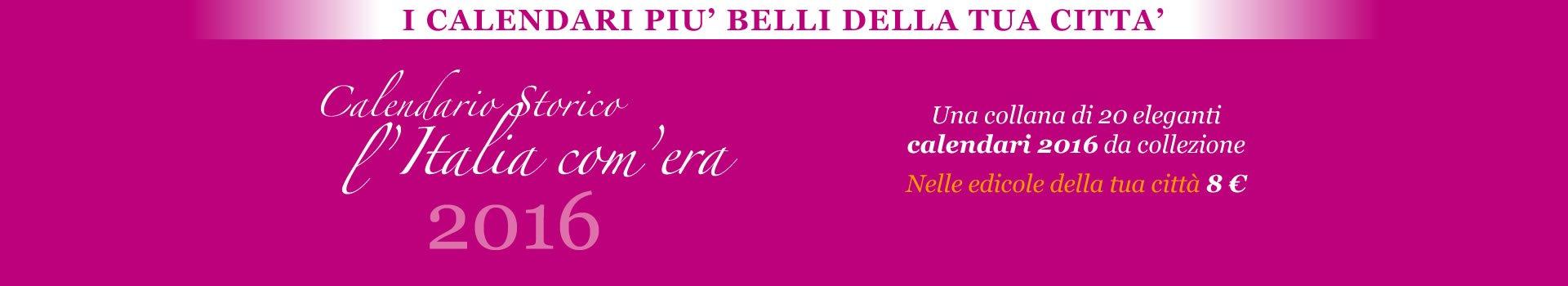 Calendario Storico 2016 l'Italia com'era